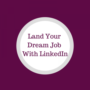 Land your Dream Job with LinkedIn